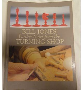 Bill Jones' Further Notes from the Turning Shop