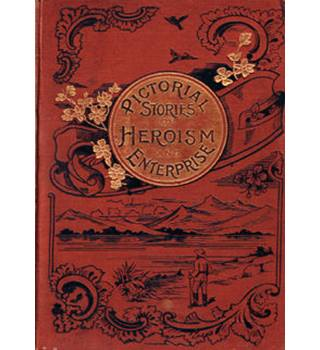 Pictorial Stories of Heroism and Enterprise
