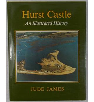 Hurst Castle An Illustrated History