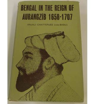 Bengal in the Reign of Aurangzib 1658 - 1707