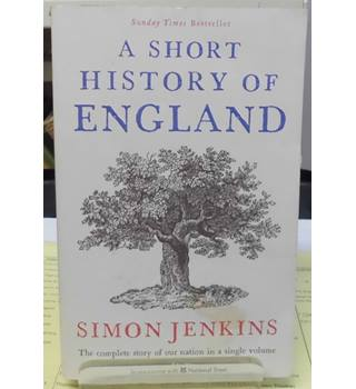 A Short History of England: The Complete Story of Our Nation in a Single Volume