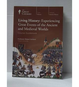 The Great Courses; Living History: Experiencing Great Events of the Ancient and Medieval Worlds