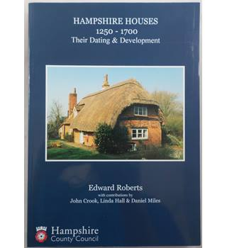 Hampshire Houses 1250-1700: Their Dating and Development