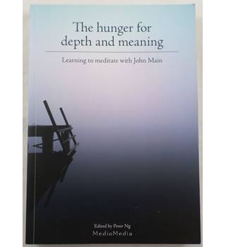 The Hunger for Depth and Meaning : Learning to Meditate with John Main