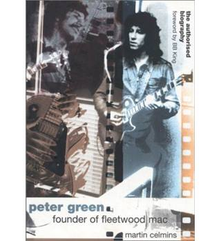 Peter Green: Founder of Fleetwood Mac - The Authorised Biography