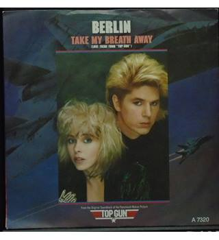 "Take My Breath Away (Love Theme From ""Top Gun"") - Berlin - A 7320"