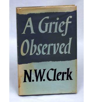 A Grief Observed by N W Clerk, First edition.