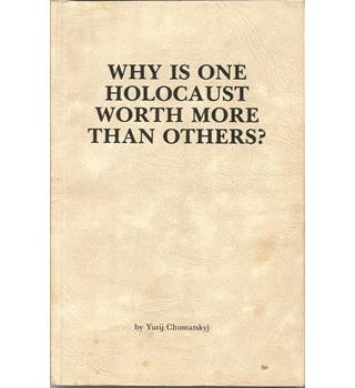 Why Is One Holocaust Worth More than Others?