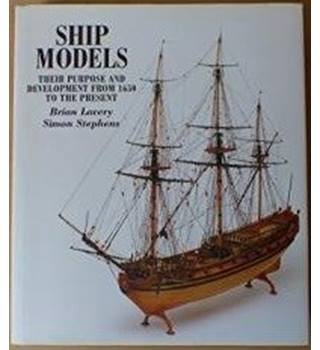 Ship Models, Their Purpose & Development From 1650 To The Present