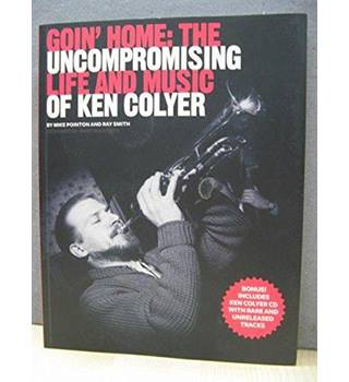 Goin'Home: The Uncompromising Life and Music of Ken Colyer