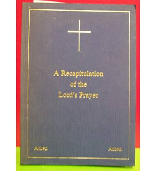 A recapitulation of the Lord's Prayer