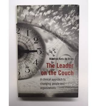 Leader on the Couch: A Clinical Approach to Changing People and Organizations