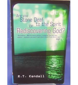 Are You Stone Deaf to the Spirit or Rediscovering God