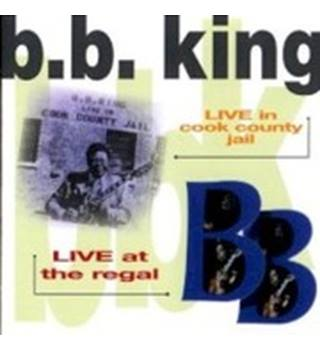 B.B. King: Live In Cook County Jail & Live At The Regal