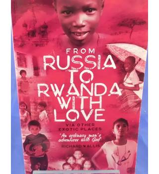 From Russia to Rwanda with Love, via Other Exotic Places: An Ordinary Man's Adventures with God