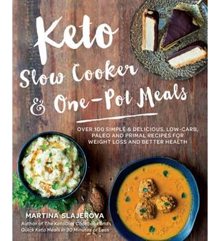 Keto Slow Cooker & One-Pot Meals: Over 100 Simple & Delicious Low-Carb, Paleo and Primal Recipes for Weight Loss and Better