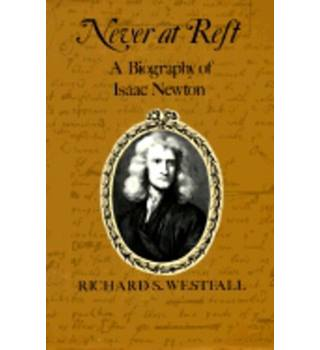 Never at rest, A biography of Isaac Newton