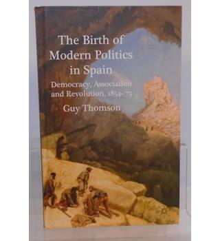 The Birth of Modern Politics in Spain: Democracy, Association and Revolution, 1854-75
