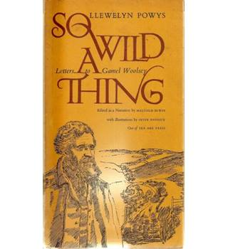 So Wild A Thing, Llewelyn Powys Letters to Gamel Woolsey