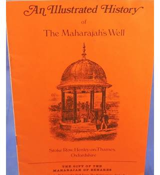 An Illustrated History of The Maharajah's Well, At Stoke Row, Henley-on-Thames Oxfordshire