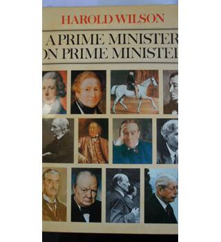 A Prime Minister on Prime Ministers- Harold Wilson(signed copy)