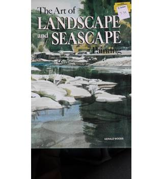 The Art of Landscape and Sea Painting- Gerald Woods