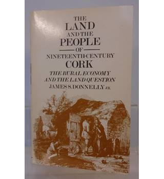 The Land and the People of Nineteenth-Century Cork: The Rural Economy and the Land Question
