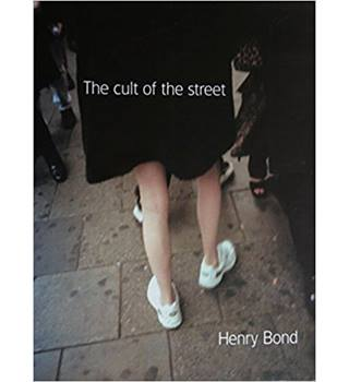 The cult of the street: Photographs of London by Henry Bond