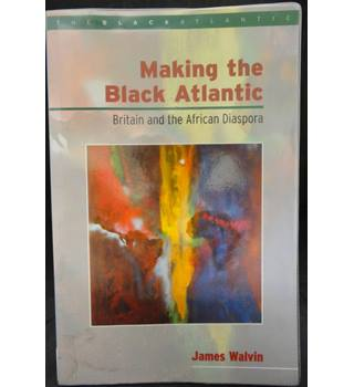Making the Black Atlantic - Britain and the African Diaspora (First Edition)