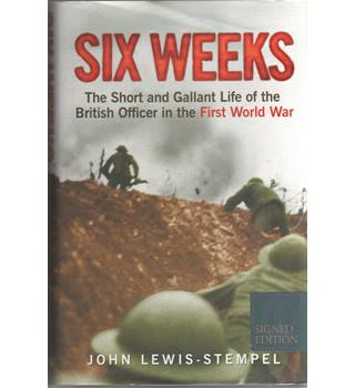 Six Weeks - The Short and Gallant Life of the British Officer in the First World War