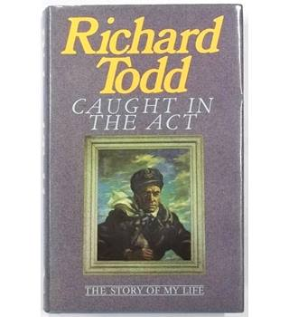 Richard Todd : Caught in the Act - The Story of My Life [Signed by the Author]