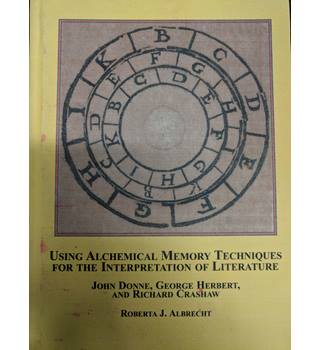 Using Alchemical Memory Techniques for the Interpretation of Literature by Roberta j. Albrecht
