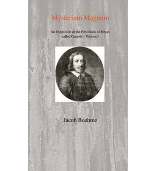 Mysterium Magnum: An Exposition of the First Book of Moses called Genesis - Volume I by Jacob Boehme