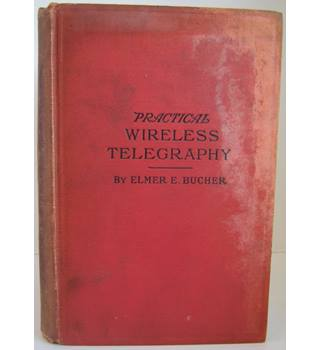 Practical Wireless Telegraphy: A Complete Text Book for Students of Radio Communication