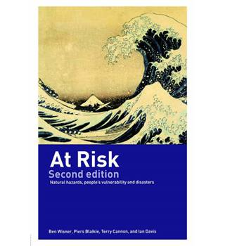 At Risk - Natural Hazards, People's Vulnerability and Disasters by Ben Wisner, Piers Blaikie, Terry Cannon, and Ian Davis
