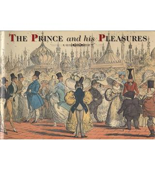 The Prince and His Pleasures: Satirical Images of George IV and His Circle