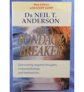 The Bondage Breaker: Overcoming Negative Thoughts, Irrational Feelings and Habitual Sins