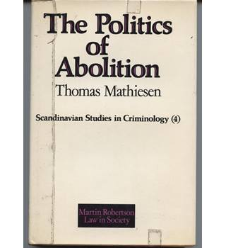 THE POLITICS OF ABOLITION : Essays in Political Action Theory, Scandinavian Studies in Criminology, Volume 4