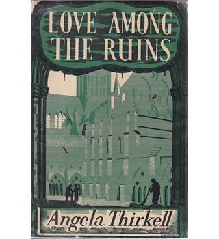 Love Among the Ruins - Angela Thirkell - First Edition