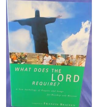 What Does The Lord Require?: A New Anthology of Prayers and Songs for Worship and Mission