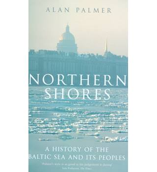 Northern Shores: A History of the Baltic Sea and Its Peoples