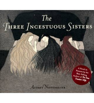 The Three Incestuous Sisters [SIGNED]