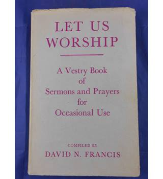 Let us Worship - A Vestry Book of Sermons and Prayers