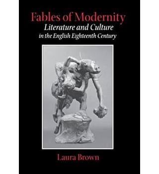 Fables of modernity : Literature and Culture in the English Eighteenth Century
