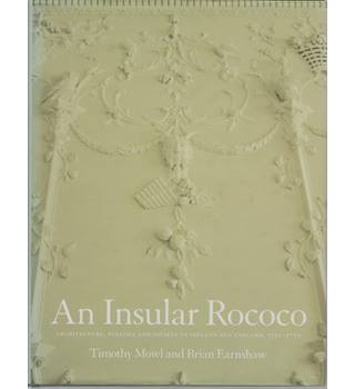 An Insular Rococo: Architecture, Politics and Society in Ireland and England, 1710 - 1770