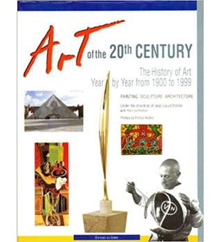 Art of the 20th Century: A Year by Year Chronicle of Painting, Architecture and Sculpture