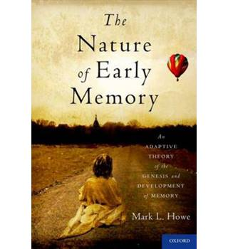 The Nature of Early Memory: An Adaptive Theory of the Genesis and Development of Memory / Mark L. Howe