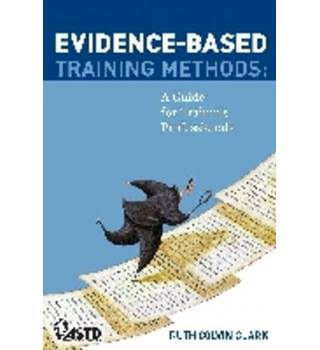 Evidence-based Training Methods: a guide for training professionals / Ruth Colvin Clark