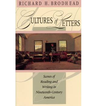 Cultures of Letters : scenes of reading and writing in nineteenth-century America / Richard H. Brodhead
