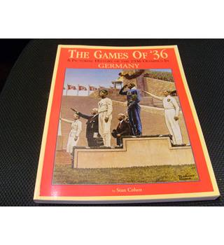 The Games of '36 A Pictorial History of the 1936 Olympics in Germany by Stan Cohen  1996
